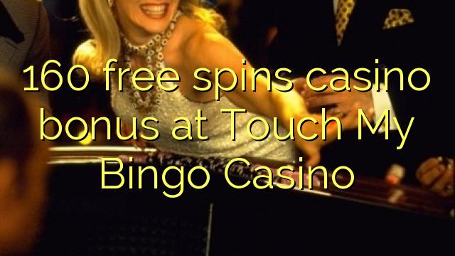 160 free spins casino bonus at Touch My Bingo Casino