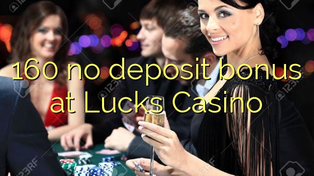 160 tidak memiliki bonus deposit di Lucks Casino