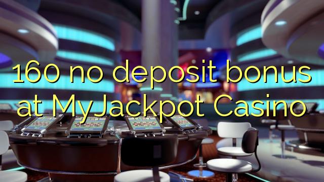 160 euweuh deposit bonus di MyJackpot Kasino