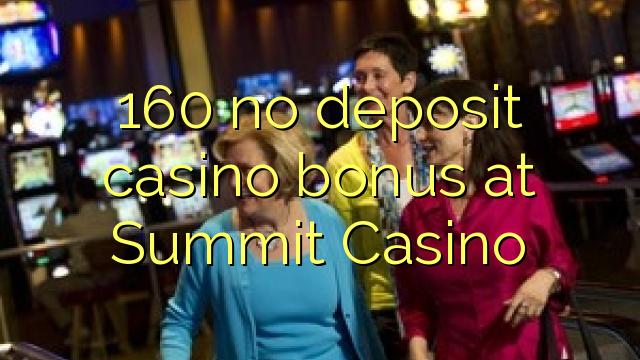 160 mingit deposiiti kasiino bonus Summit Casino