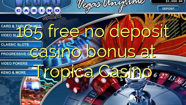 165 free no deposit casino bonus at Tropica Casino