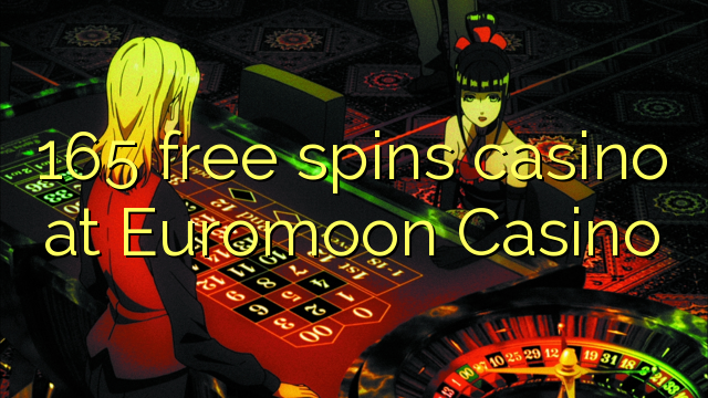 165 free spins casino at Euromoon Casino