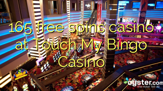 165 free spins casino at Touch My Bingo Casino