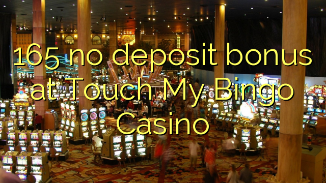 165 no deposit bonus at Touch My Bingo Casino