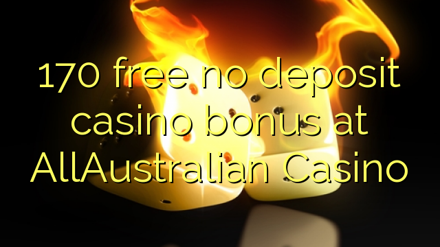 170 нест бонус амонатии казино дар AllAustralian Казино озод