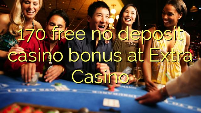 170 vaba mingit deposiiti kasiino bonus at Extra Casino