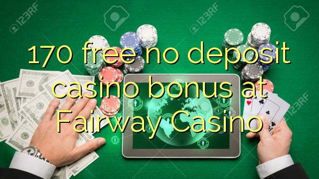 170 нест бонус амонатии казино дар Fairway Казино озод