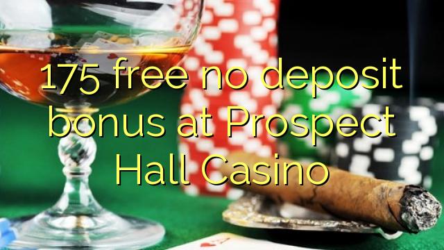 175 free no deposit bonus at Prospect Hall Casino