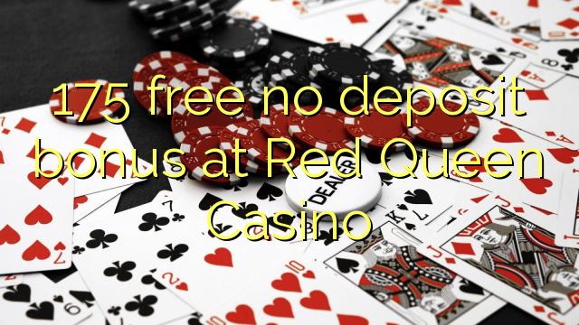 175 percuma tiada bonus deposit di Kasino Red Queen