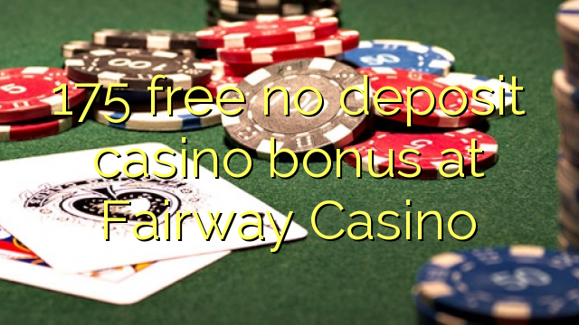 175 percuma tiada bonus kasino deposit di Fairway Casino