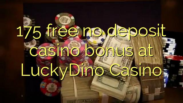 175 gratis geen deposito bonus by LuckyDino Casino