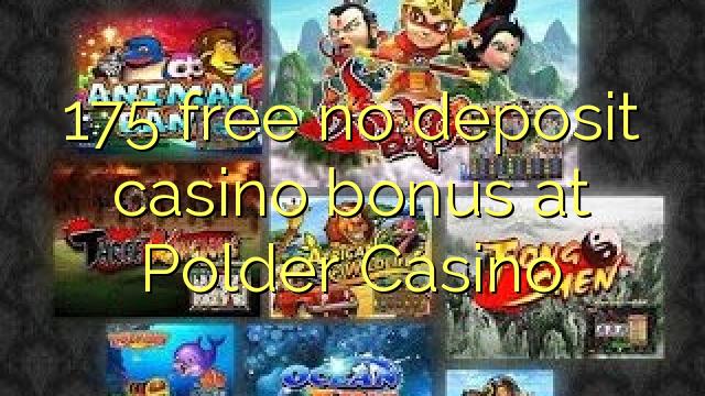 175 uwolnić bez depozytu w kasynie w kasynie Polder