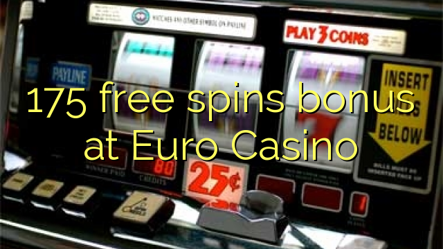 175 मुक्त यूरो कैसीनो में बोनस spins