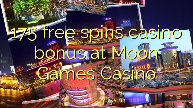 175 bezmaksas griezienus kazino bonusu Moon Games Casino