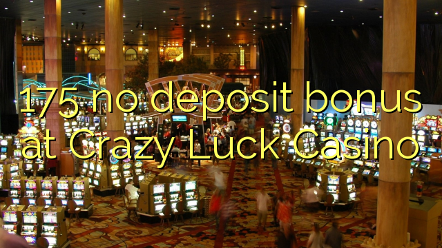 crazy luck casino no deposit codes