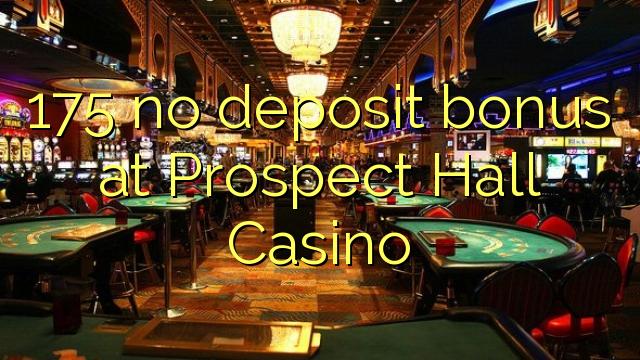 175 no deposit bonus at Prospect Hall Casino