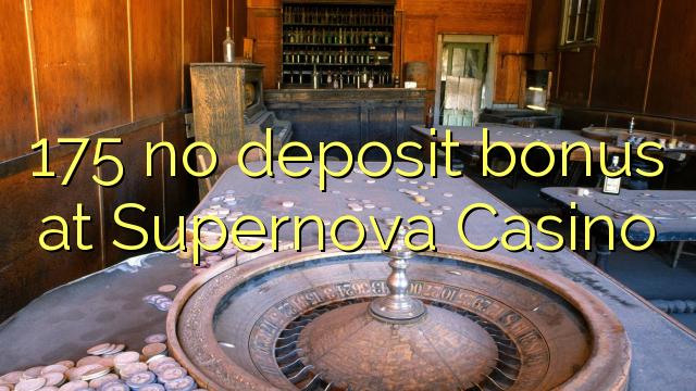 175 no deposit bonus at Supernova Casino