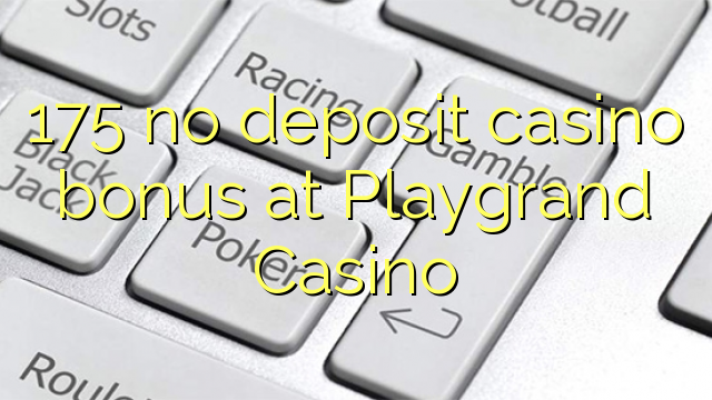 175 no deposit casino bonus at Playgrand Casino