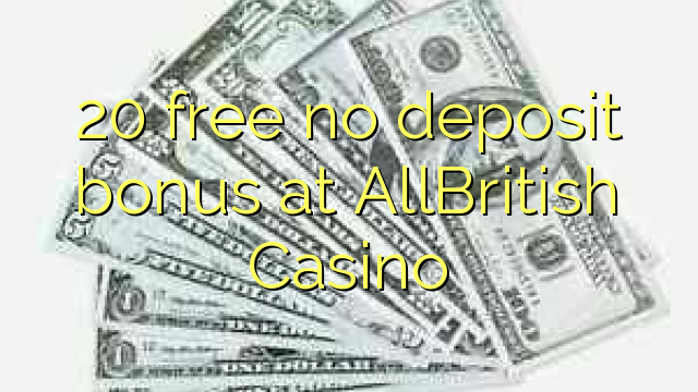Bez bonusu 20 bez vkladu u AllBritish Casino