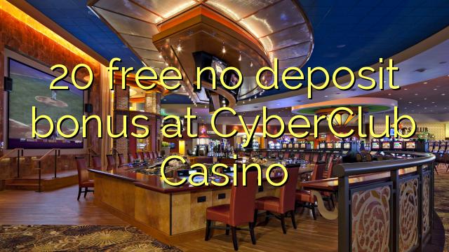 20 membebaskan tiada bonus deposit di CyberClub Casino