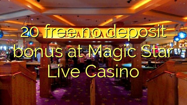 20 gratis ingen insättningsbonus på Magic Star Live Casino