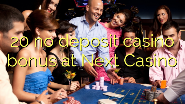 20 Next Casino heç bir depozit casino bonus