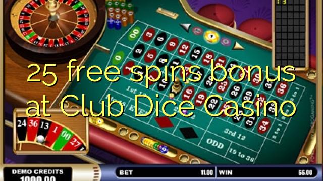 25-asgaidh spins bònas aig Club Dice Casino