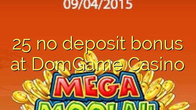 25 tiada bonus deposit di DomGame Casino