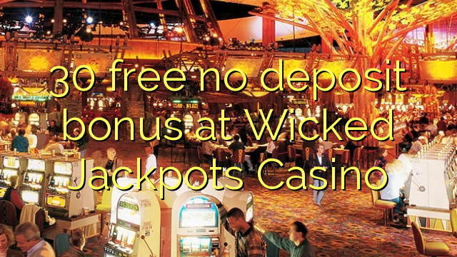 30 free no deposit bonus at Wicked Jackpots Casino