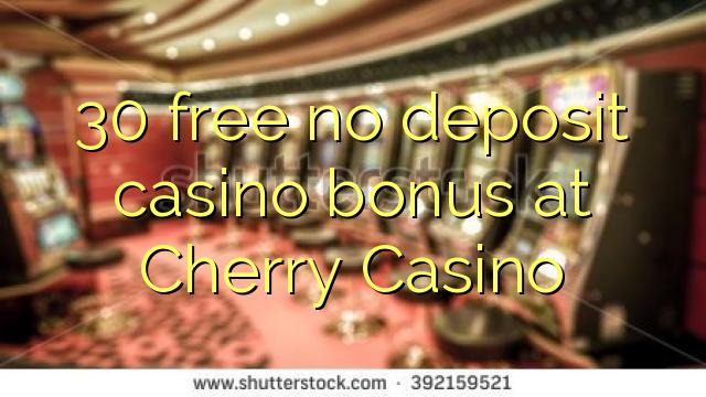 Cherry Casino heç bir depozit casino bonus pulsuz 30