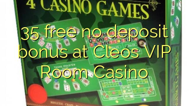 35 gratuit sans bonus de dépôt au Cleos VIP Room Casino