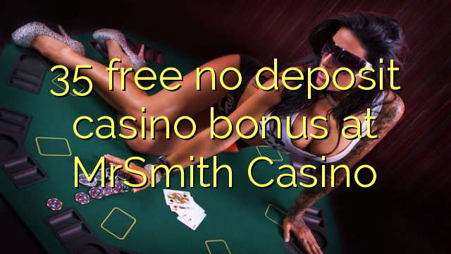 35 vaba mingit deposiiti kasiino bonus at MrSmith Casino