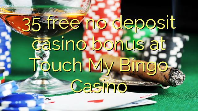 35 free no deposit casino bonus at Touch My Bingo Casino