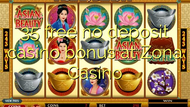 35 ngosongkeun euweuh bonus deposit kasino di Zona Kasino
