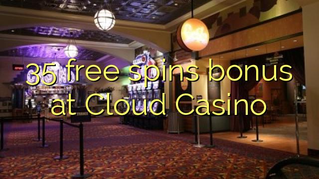 Cloud Casino'da 35 pulsuz spins bonusu