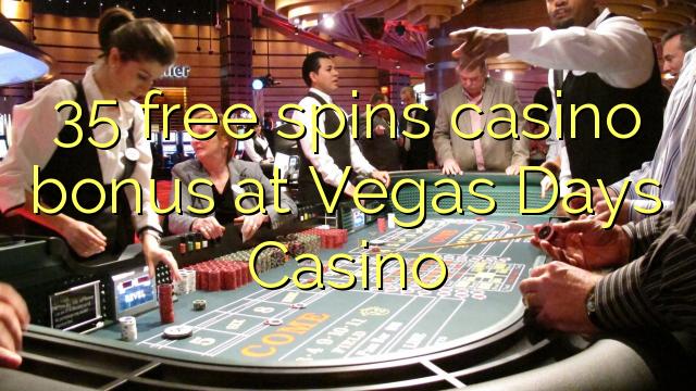 35 senza spins Bonus Casinò à Vegas Days Casino