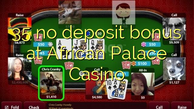 35 tiada bonus deposit di African Palace Casino