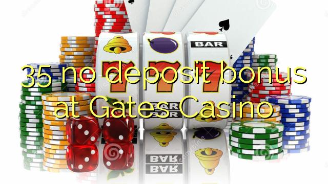 35 kein Einzahlungsbonus bei Gates Casino