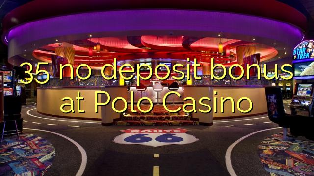 Polo Casino 35 heç bir depozit bonus