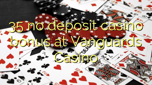 Vanguard Casino-da 35 heç bir əmanət qazanmaq bonusu