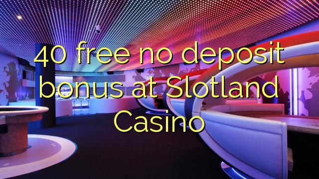 Slotland casino no deposit bonus 2015 north jersey casino