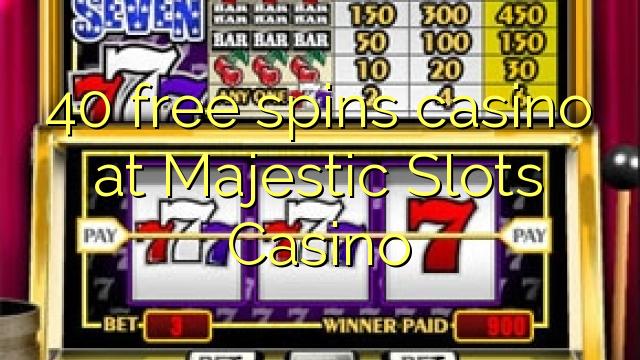 40 tasuta keerutab kasiino Majestic Slots Casino