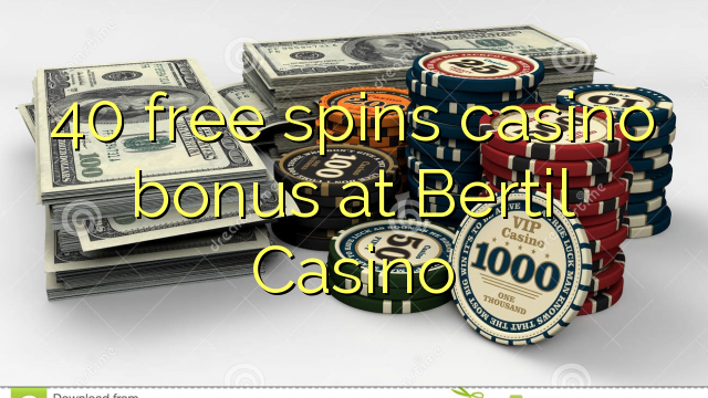 40 bébas spins bonus kasino di Bertil Kasino