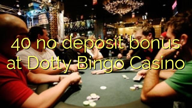 40 Dotty Bingo Casino heç bir depozit bonus