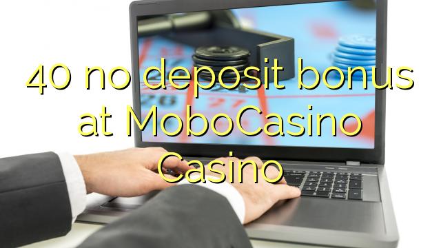 40 ei deposiidi boonus kell MoboCasino Casino