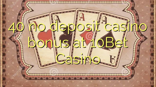 40 no deposit casino bonus at 10Bet Casino