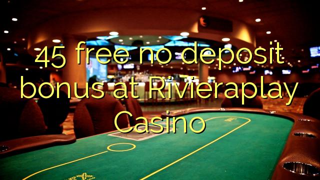 45 free no deposit bonus at Rivieraplay Casino