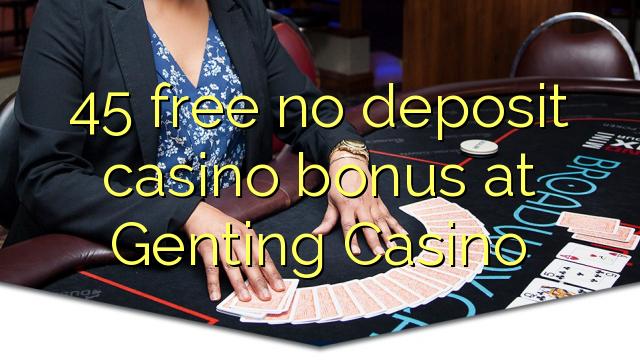 45 нест бонус амонатии казино дар Genting Казино озод