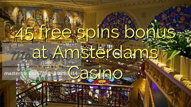 45 bonus brez bonusov v igralnici Amsterdams