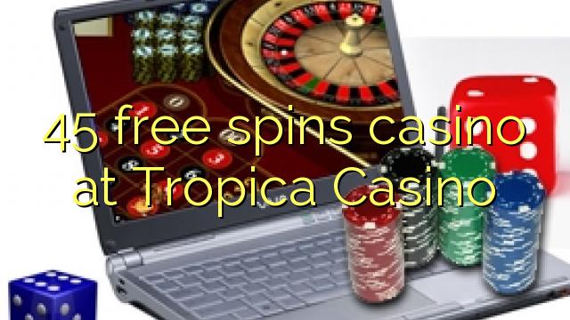 Le casino 45 gratuit tourne au Tropica Casino